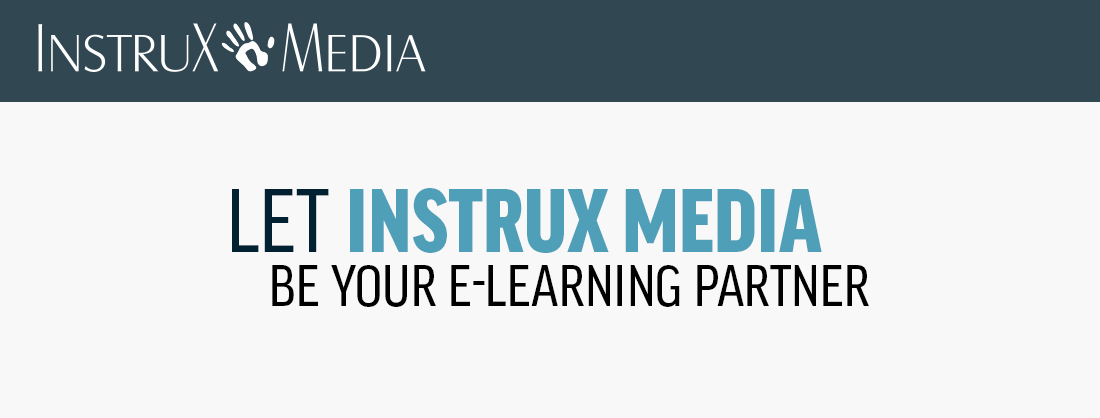 Let Instrux Media Be Your E-Learning Partner